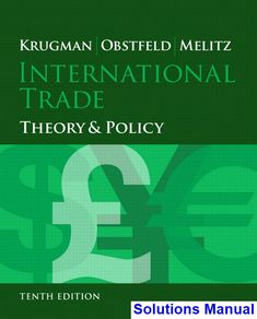 International Trade Theory and Policy 10th Edition Krugman Solutions Manual - Test bank, Solutions manual, exam bank, quiz bank, answer key for textbook download instantly!