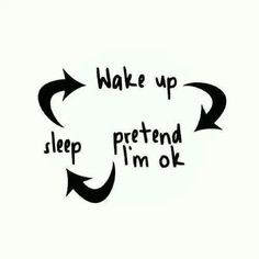Wake Up Pretend I'm Ok Sleep life quotes quotes quote hurt emotional life quote sad quotes