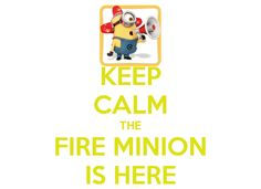 KEEP CALM THE FIRE MINION IS HERE