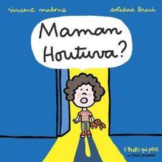 Maman Houtuva ? Vincent Malone, Soledad Bravi, Seuil Jeunesse, 2013.