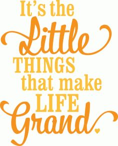 Silhouette Online Store - View Design #47331: 'it's the little things that make life grand' lori whitlock vinyl phra