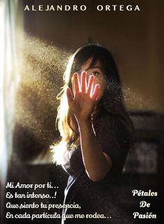 COLABORADORES      ALEJANDRO ORTEGA  Mi Amor por ti...  Es tan intenso..! Que siento tu presencia, En cada partícula que me rodea...  Alejandro Ortega
