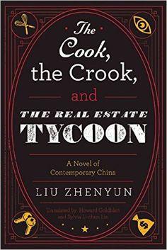 The Cook, the Crook, and the Real Estate Tycoon: A Novel of Contemporary China: Amazon.co.uk: Liu Zhenyun, Sylvia Li Lin, Research Prof of Chinese Howard Goldblatt: 9781628725209: Books
