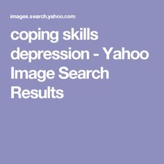 coping skills depression - Yahoo Image Search Results