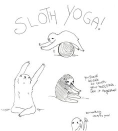 """""""you should be able to touch your toes, sloth. get it together."""""""