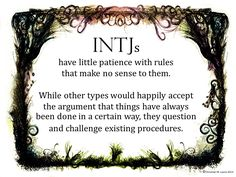 INTJ ... improve the system ... We understand the rationale behind things and we're unlikely to follow a routine that is past its sell by date e.g. If you want to be effective, we'll help you with that. we don't love change for its own sake. We're #allergic to #inefficiency and senseless routine as well as the defense of silly protocol ...