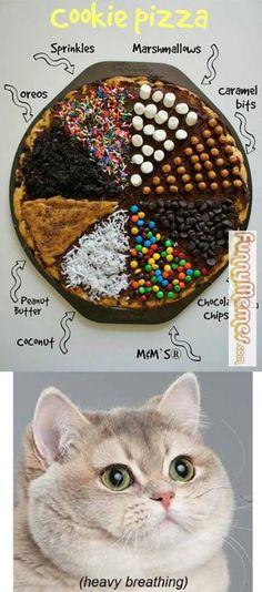 Cat Memes  Cookie Pizza *Me too!!...heavy breathing. Lol K*