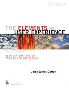 The Elements of User Experience: User-Centered Design for the Web and Beyond by Jesse James Garrett Recommended by Pat Dugan