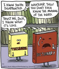 I'll take a thesaurus over a dictionary any day... at least 80% of the time, it's more helpful anyway.