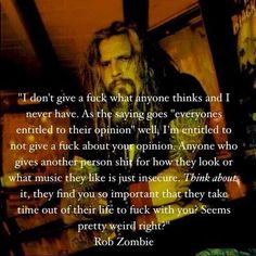 Rob Zombie spreading his wisdom Rob Zombie, Sheri Moon Zombie, Zombie Girl, I Love Music, Music Is Life, Playlists, Zombie Quotes, Favorite Quotes, Best Quotes