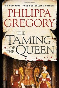 THE TAMING OF THE QUEEN | Philippa Gregory | Gift Guide: Step Back in Time with the Best Historical Fiction Books