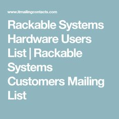 Rackable Systems Hardware Users List   Rackable Systems Customers Mailing List