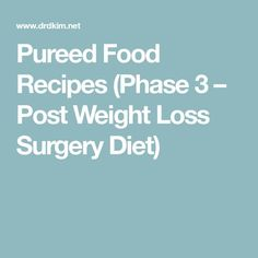 Pureed Food Recipes (Phase 3 – Post Weight Loss Surgery Diet)