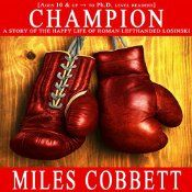 The novel Champion by Miles Cobbett is proving itself to be a heartwarming contender in the competitive market of American fiction. It's the story of a work-toughened Alaskan laborer and his life-changing decision to enter the world of professional boxing. Using a simple yet powerful writing style Cobbett takes the listener along on the exciting journey of a lifetime.