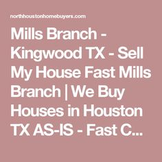 Mills Branch - Kingwood TX - Sell My House Fast Mills Branch | We Buy Houses in Houston TX AS-IS - Fast Cash for Houston Homes | North Houston Home Buyers
