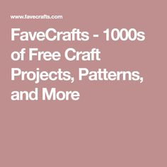 FaveCrafts - 1000s of Free Craft Projects, Patterns, and More