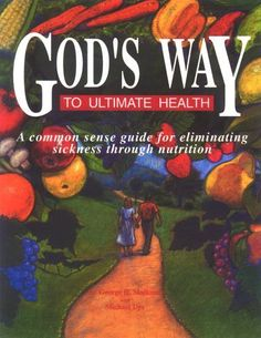 Gods Way to Ultimate Health: A Common Sense Guide for Eliminating Sickness Through Nutrition by Michael Dye, http://www.amazon.com/dp/0929619021/ref=cm_sw_r_pi_dp_yRCBrb0P2BSJX