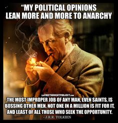 My political opinions lean more and more to anarchy...