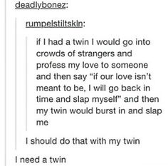 I should try this with my twin... But we're not identical lol