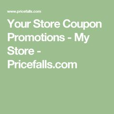 Your Store Coupon Promotions - My Store - Pricefalls.com