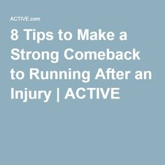8 Tips to Make a Strong Comeback to Running After an Injury | ACTIVE