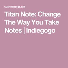 Titan Note: Change The Way You Take Notes | Indiegogo