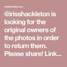 @irisshackleton is looking for the original owners of the photos in order to return them. Please share! Link: mobile.twitter.com/irisshackleton/status/906359150430494721?s=09