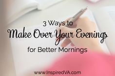3 Ways to Make Over Your Evenings For Better Mornings | http://www.inspiredva.com/make-over-your-evenings/