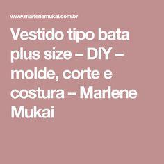 Vestido tipo bata plus size – DIY – molde, corte e costura – Marlene Mukai