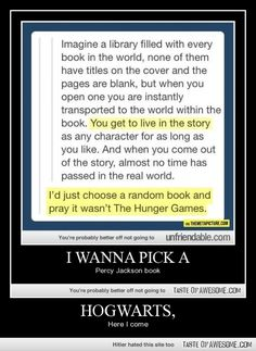I would totally go to Percy Jackson, Maximum Ride, Harry Potter, Twilight, and warriors. --- i would totally hope it wasn't the hunger games Hogwarts, Fandoms Unite, Book Memes, Book Quotes, I Love Books, My Books, Skulduggery Pleasant, Will Herondale, It Goes On