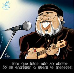 """""""Tem que lutar não se abater Só se entregar a quem te merecer""""  Conselho, de Almir Guineto Na caricatura, Jorge Aragão"""