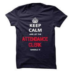 keep calm and let the ATTENDANCE CLERK handle it T Shirt, Hoodie, Sweatshirts