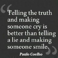 Honesty - and sometimes it costs you someone you love.