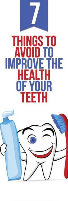 7 Things to Avoid to Improve the Health of Your Teeth