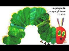 La pequeña oruga glotona - Eric Carle - Cuentos infantiles - YouTube