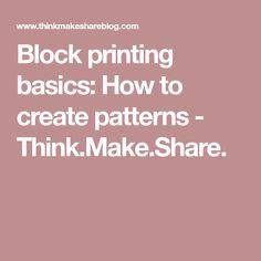 Block printing basics: How to create patterns - Think.Make.Share.