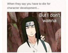 Neji be like- Honestly that's fucking bullshit that he had to die to help their relationship progress and make them closer. If a great ass character like him has to die for them to really 'connect' maybe their not meant to be. *Rant over*
