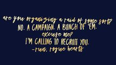 are you organizing a raid of some sort? no, a campaign. a bunch of 'em. excuse me? I'm calling to recruit you. - run, rogue hearts Messy People, Finding Love, Sorting, Organizing, Campaign, Hearts, Running, Heart