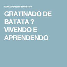 GRATINADO DE BATATA ♥ VIVENDO E APRENDENDO