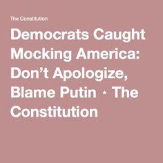 Democrats Caught Mocking America: Don't Apologize, Blame Putin ⋆ The Constitution