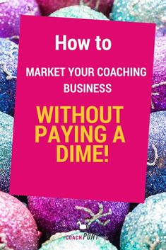 How to Market Your #Coaching Business (Without Paying a Dime!) // Coach Pony Diaries -- #marketing #biz #coachingbusiness