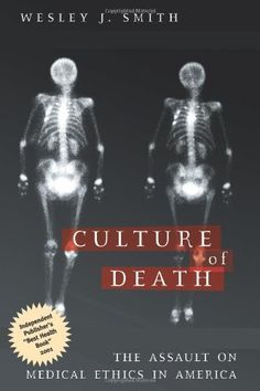 Culture of Death: The Assault on Medical Ethics in America