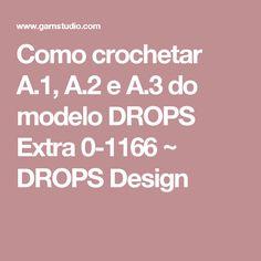 Como crochetar A.1, A.2 e A.3 do modelo DROPS Extra 0-1166 ~ DROPS Design