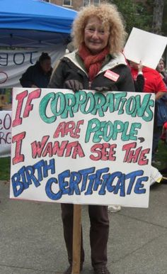 If Corporations Are People… I want to see the birth certificate....And, they have to die at 70 years old!