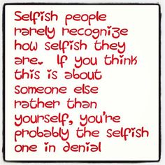 selfish self centered people quotes Greedy People Quotes, Ungrateful People Quotes, Inconsiderate People, Selfish Quotes, Great Quotes, Quotes To Live By, Me Quotes, Funny Quotes, Inspirational Quotes