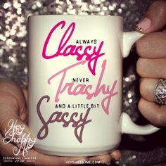 Always Classy Never trashy and a Little BitSassy15 by HeyShabbyMe