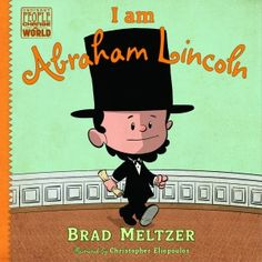 """I Am Abraham Lincoln"" by Brad Meltzer *NEW* Children's Book: Real life story of ordinary people who's changed the world. I wanted my kids to see more than princesses & sports figures. I wanted them to see real heroes – Amelia Earhart - Abraham Lincoln – real people no different than themselves. For that reason, each book tells the story of a hero when THEY were a kid. See the power of an ordinary person and the power & potential in each of us"