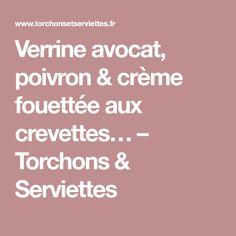 Verrine avocat, poivron & crème fouettée aux crevettes… – Torchons & Serviettes