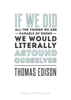 """""""If we did all the things we are capable of doing we would literally astound…"""