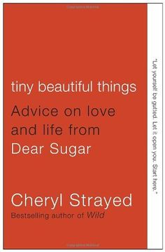 Tiny Beautiful Things: Advice on Love and Life from Dear Sugar, http://www.amazon.com/dp/0307949338/ref=cm_sw_r_pi_awdm_K9O2tb0MGR1VV
